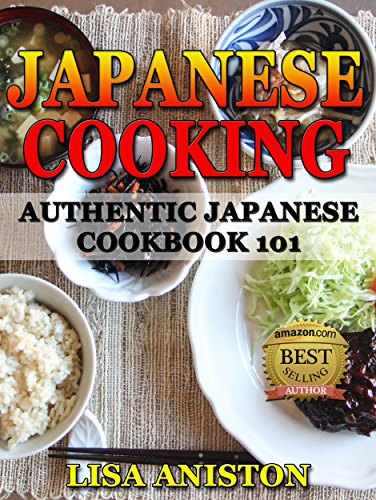 JAPANESE COOKING 101: Japanese Cooking: Authentic Japanese Cookbook 101 (Japanese cooking, Japanese recipes, Japanese cookbook) by Lisa Aniston