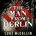 The Man from Berlin: Gregor Reinhardt, Book 1 (       UNABRIDGED) by Luke McCallin Narrated by John Lee