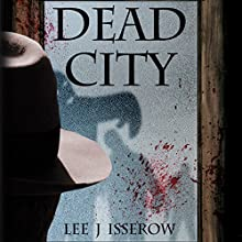 Dead City Audiobook by Lee J. Isserow Narrated by Lee J. Isserow