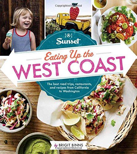 Sunset Eating Up the West Coast: The best road trips, restaurants, and recipes from California to Washington PDF