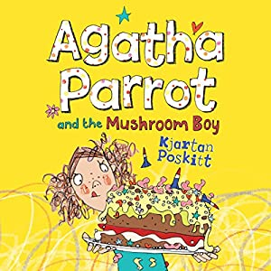 Agatha Parrot and the Mushroom Boy Audiobook