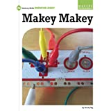 Makey Makey (21st Century Skills Innovation Library: Makers as Innovators)