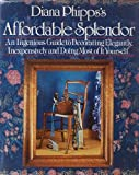 img - for Diana Phipps's Affordable Splendor: An Ingenious Guide to Decorating Elegantly, Inexpensively, and Doing Most of It Yourself. book / textbook / text book