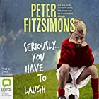Seriously...You Have to Laugh: Great Yarns and Tall Tales from the Sporting Fields, Dressing Rooms and Commentary Boxes of Australia Hörbuch von Peter FitzSimons Gesprochen von: David Tredinnick