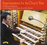 Imrpovisations for the Church Year/ Organ of St.Mary, Redcliffe, Bristol Anthony Hammond