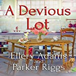 A Devious Lot: Antiques & Collectibles Mysteries, Book 5 | Ellery Adams,Parker Riggs