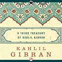 Third Treasury of Kahlil Gibran (       UNABRIDGED) by Kahlil Gibran Narrated by Richard Davidson