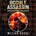 Occult Assassin #2: Apocalypse Soldier Audiobook by William Massa Narrated by James Foster