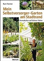 Mein Selbstversorger-Garten am Stadtrand: Permakultur auf kleiner Fläche