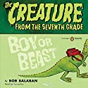 Creature From the 7th Grade: Boy or Beast Audiobook by Bob Balaban Narrated by Bob Balaban
