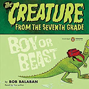 Creature From the 7th Grade: Boy or Beast Audiobook