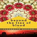 Beyond the Ties of Blood (       UNABRIDGED) by Florencia Mallon Narrated by Courtney Patterson