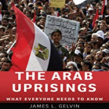 The Arab Uprisings: What Everyone Needs to Know  Audiobook by James L. Gelvin Narrated by Mark Moseley