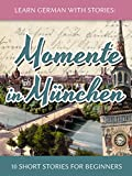 Learn German with Stories: Momente in M�nchen - 10 Short Stories for Beginners (Dino lernt Deutsch 4) (German Edition)