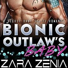 Bionic Outlaw's Baby: A Secret Baby Sci-Fi Romance Audiobook by Zara Zenia Narrated by Wyatt Mittel