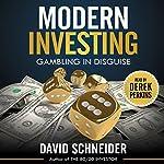 Modern Investing: Gambling in Disguise | David Schneider