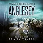 Anglesey: Surviving the Evacuation, Book 8 | Frank Tayell