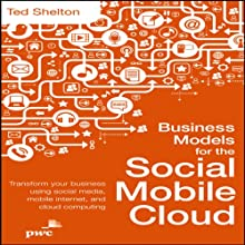 Business Models for the Social Mobile Cloud: Transform Your Business Using Social Media, Mobile Internet, and Cloud Computing Audiobook by Ted Shelton Narrated by Steven Menasche