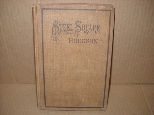 """An original edition of """"A practical treatise on the steel square and its application to everyday use"""""""