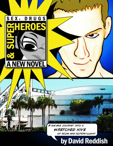 Sex, Drugs & Superheroes: A Savage Journey Into a Wretched Hive of Scum and Supervillainy (The Comic-Con Chronicles)