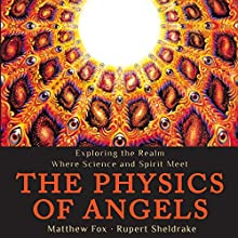 The Physics of Angels: Exploring the Realm Where Science and Spirit Meet Audiobook by Rupert Sheldrake, Matthew Fox Narrated by Stephen Paul Aulridge Jr.