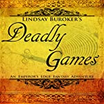 Deadly Games: The Emperor's Edge, Book 3 (       UNABRIDGED) by Lindsay Buroker Narrated by Starla Huchton