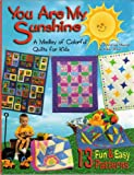 You Are My Sunshine: A Medley of Colorful Quilts for Kids (1885588461) by Meunier, Christiane