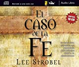 El caso de la fe (audio libro CD): A Journalist Investigates the Toughest Objections to Christianity (Spanish Edition)