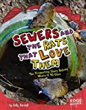 Sewers and the Rats That Love Them: The Disgusting Story Behind Where It All Goes (Edge Books)