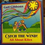 Catch the Wind!: All About Kites