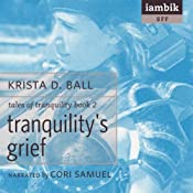 Tranquility's Grief: Tales of Tranquility, Book 2 | [Krista D. Ball]