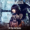 Beyond the Veil: The Veil Series, Book 1 (       UNABRIDGED) by Pippa DaCosta Narrated by Hollie Jackson