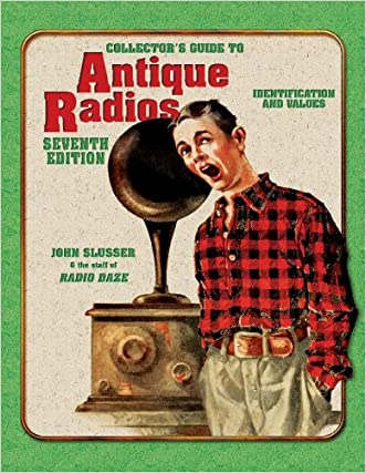 Collector's Guide to Antique Radios: Identification and Values, 7th Edition