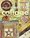 More Fabric Art Collage: 64 New Techniques for Mixed Media, Surface Design & Embellishment  Featuring Lutradur®, TAP, MulTex
