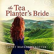 The Tea Planter's Bride: The India Tea Series, Book 2 | Janet MacLeod Trotter