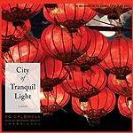 City of Tranquil Light: A Novel | Bo Caldwell