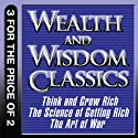 Wealth and Wisdom Classics: Think and Grow Rich, The Science of Getting Rich, The Art of War (       UNABRIDGED) by Napoleon Hill, Wallace D. Wattles, Sun Tzu Narrated by Erik Synnestvedt, Kevin T. Noris, Don Hagen, Victoria Gordon