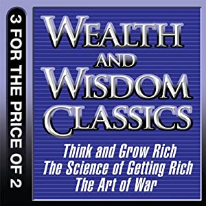 Wealth and Wisdom Classics: Think and Grow Rich, The Science of Getting Rich, The Art of War | [Napoleon Hill, Wallace D. Wattles, Sun Tzu]