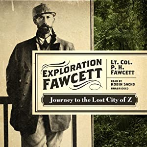 Exploration Fawcett: Journey to the Lost City of Z | [P. H. Fawcett]