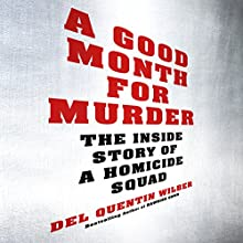 A Good Month for Murder: The Inside Story of a Homicide Squad Audiobook by Del Quentin Wilber Narrated by Johnny Heller