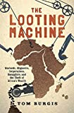 img - for The Looting Machine: Warlords, Oligarchs, Corporations, Smugglers, and the Theft of Africa's Wealth book / textbook / text book