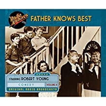 Father Knows Best, Volume 4 Radio/TV Program by  NBC Radio Narrated by  full cast, Robert Young