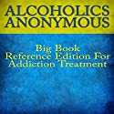 Alcoholics Anonymous Big Book Reference Edition for Addiction Treatment Audiobook by  Alcoholics Anonymous Narrated by Glenn Langohr
