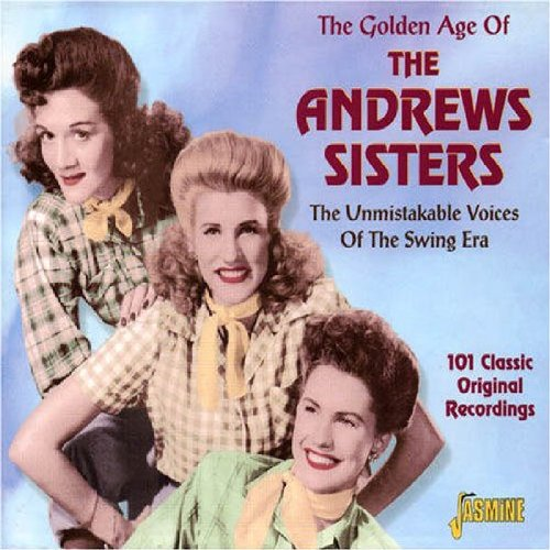 The Andrews Sisters - The Golden Age Of The Andrews Sisters [original Recordings Remastered] - Zortam Music