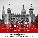The Tower of London: The History of England's Famous Landmark (       UNABRIDGED) by Charles River Editors, Dr. Jesse Harasta Narrated by Phillip J. Mather