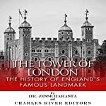 The Tower of London: The History of England's Famous Landmark | Charles River Editors,Dr. Jesse Harasta