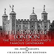 The Tower of London: The History of England's Famous Landmark | [Charles River Editors, Dr. Jesse Harasta]