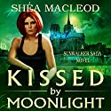 Kissed by Moonlight Audiobook by Shéa MacLeod Narrated by Emily Sutton-Smith