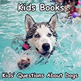 Kids Books: Kids' Questions About Dogs AndThe Most Popular Dog Breeds of 2015 (Dog Picture books for kids)