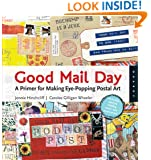 Good Mail Day: A Primer for Making Eye-Popping Postal Art